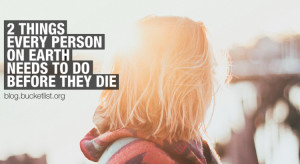 Things Every Person On Earth Needs To Do Before They Die