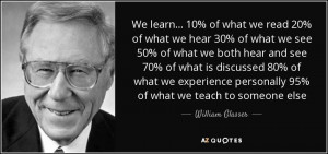 ... personally 95% of what we teach to someone else - William Glasser