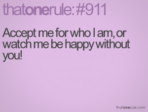 Accept me for who I am, or watch me be happy without you!