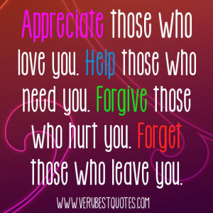 and forget quotes - Appreciate those who love you. Help those who need ...