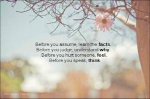 ... why. Before you hurt someone, feel. Before you speak, think