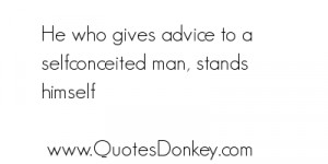 He who Gives Advice to a Selfconceited man, Stands Himself