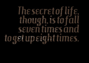 Quotes Picture: the secret of life, though, is to fall seven times and ...