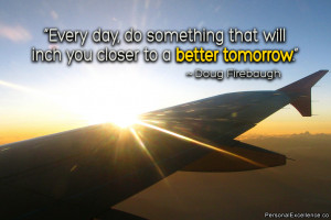 "... that will inch you closer to a better tomorrow."" ~ Doug Firebaugh"