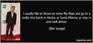 usually like to throw on some flip flops and go to a really nice lunch ...