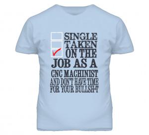 Single Taken On The Job As A CNC Machinist Funny T Shirt