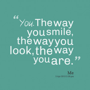 11757-you-the-way-you-smile-the-way-you-look-the-way-you-are.png