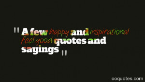 feel good quotes and sayings feel good quotes inspirational quotes ...