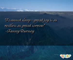 cannot sleep - great joy is as restless as great sorrow .