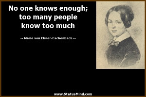 ... know too much - Marie von Ebner-Eschenbach Quotes - StatusMind.com