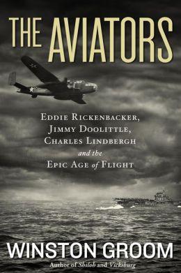 The Aviators: Eddie Rickenbacker, Jimmy Doolittle, Charles Lindbergh ...