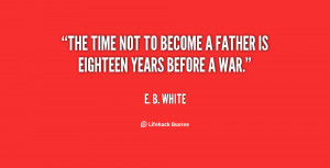 quote-E.-B.-White-the-time-not-to-become-a-father-112648.png