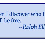 When I discover who I am, I will be free.