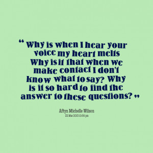 Quotes Picture: why is when i hear your voice my heart melts why is it ...