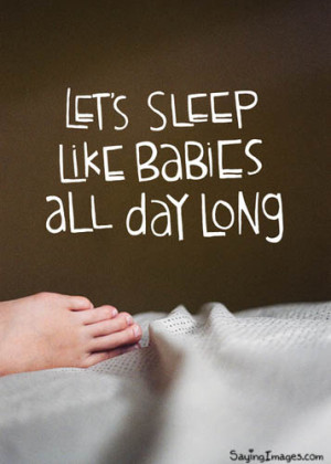 Sleep Like A Baby All Day Long: Quote About Lets Sleep Like A Baby ...
