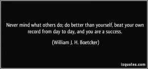 Never mind what others do; do better than yourself, beat your own ...