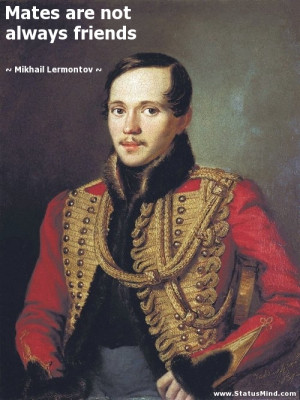 ... are not always friends - Mikhail Lermontov Quotes - StatusMind.com