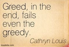 family greed quotes | ... : Greed, in the end, fails even the greedy ...