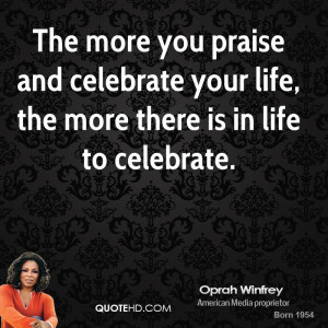 : oprah-winfrey-new-years-quotes-the-more-you-praise-and-celebrate ...
