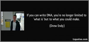 If you can write DNA, you're no longer limited to 'what is' but to ...