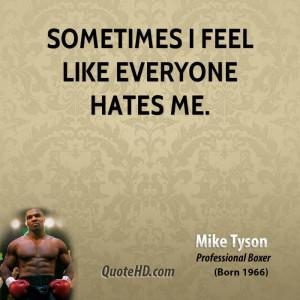Sometimes I feel like everyone hates me.