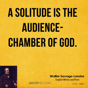 solitude is the audience chamber of God