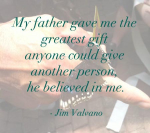 My Father Gave Me The Greatest Gift Anyone Could Give Another Person ...