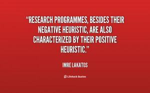 Research programmes, besides their negative heuristic, are also ...