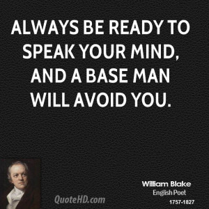 Always be ready to speak your mind, and a base man will avoid you.