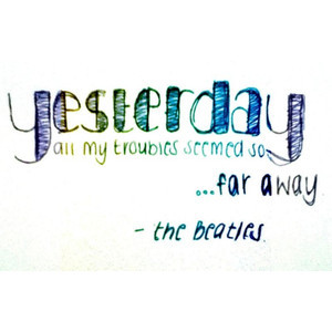 Beatles Quote-Yesterday