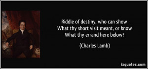 Riddle of destiny, who can show What thy short visit meant, or know ...