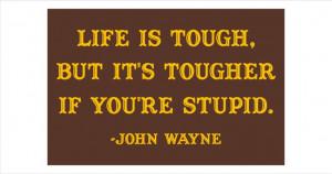 ... John Wayne Quotes, Tough Life, Funnies, My Dads, Quotes Signs, Living