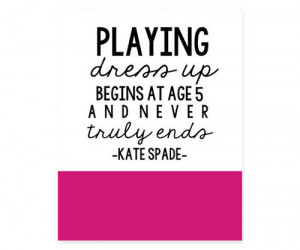... for this image include: quote, dress up, girly, kate spade and pink