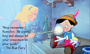 Now remember Pinocchio: be a good boy and always let your conscience ...
