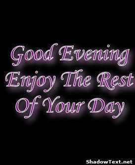 Good Evening Enjoy The Rest Of Your Day