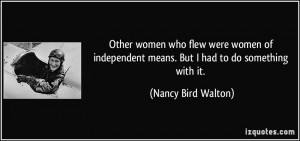Other women who flew were women of independent means. But I had to do ...