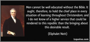 Men cannot be well educated without the Bible. It ought, therefore, to ...
