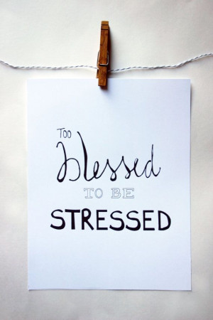 Inspirational quote poster - Too Blessed To Be Stressed ️