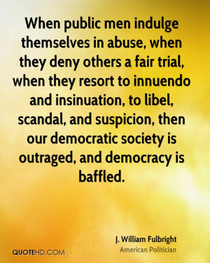 , when they deny others a fair trial, when they resort to innuendo ...