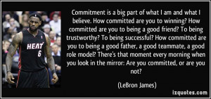 Commitment is a big part of what I am and what I believe. How ...