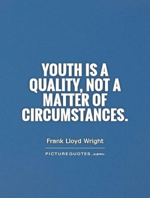 Youth Quotes Circumstances Quotes Frank Lloyd Wright Quotes