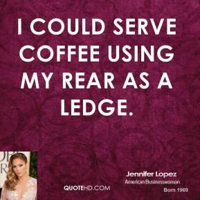 jennifer-lopez-jennifer-lopez-i-could-serve-coffee-using-my-rear-as-a ...