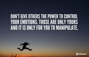 12 Don't give others the power to control your emotions. Those are ...