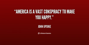 America Is A Vast Conspiracy To Make You - America Quote Happy