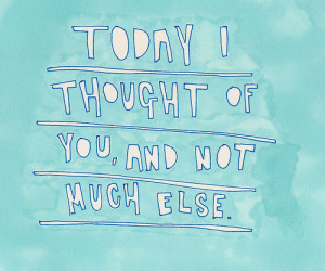 Today I thought of you and not much else / Best Tumblr Love Quotes