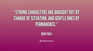 Strong characters are brought out by change of situation, and gentle ...