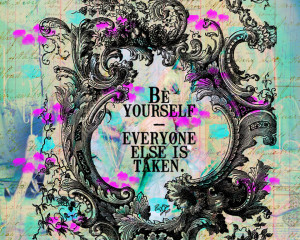 Rhyming Quotes About Being Yourself Be yourself. quote from tangie