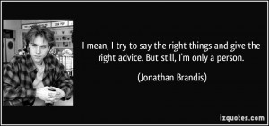 ... the right advice. But still, I'm only a person. - Jonathan Brandis