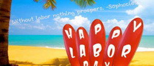Labor Day Quotes And Sayings Wallpaper Is Without Labor Nothing ...