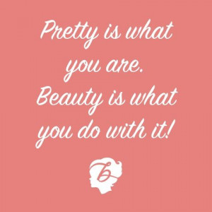 pretty is what you are beauty is what you do with it